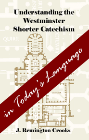 Understanding the Westminster Shorter Catechism in Today's Language